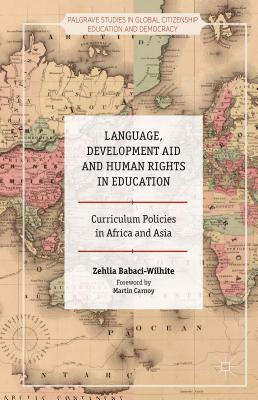 Language, Development Aid and Human Rights in Education: Curriculum Policies in Africa and Asia - Babaci-Wilhite, Zehlia