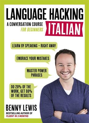 Language Hacking Italian (Learn How to Speak Italian - Right Away): A Conversation Course for Beginners - Lewis, Benny