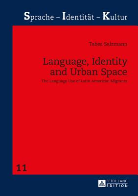 Language, Identity and Urban Space: The Language Use of Latin American Migrants - Salzmann, Tabea