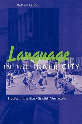 Language in the Inner City: Studies in the Black English Vernacular - Labov, William, Professor