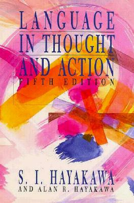 Language in Thought and Action - Hayakawa, Samuel I, and Hayakawa, Alan R, and Hayakawa, S I Isamuel Ichi
