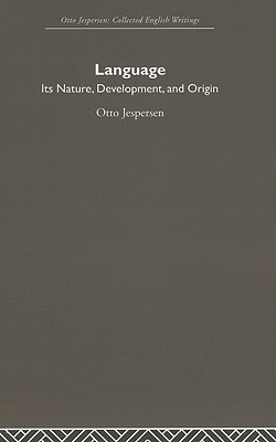 Language: Its Nature, Development, and Origin - Jespersen, Otto