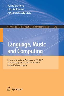 Language, Music and Computing: Second International Workshop, Lmac 2017, St. Petersburg, Russia, April 17-19, 2017, Revised Selected Papers - Eismont, Polina (Editor), and Mitrenina, Olga (Editor), and Pereltsvaig, Asya (Editor)