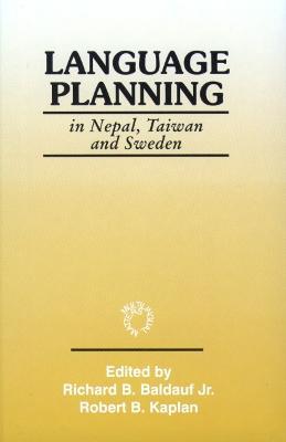 Language Planning in Nepal, Taiwan and Sweden - Baldauf Jr, Richard B (Editor), and Kaplan, Robert B, Ph.D. (Editor)