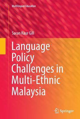Language Policy Challenges in Multi-Ethnic Malaysia - Gill, Saran Kaur
