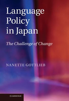 Language Policy in Japan: The Challenge of Change - Gottlieb, Nanette