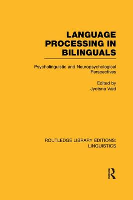 Language Processing in Bilinguals: Psycholinguistic and Neuropsychological Perspectives - Vaid, Jyotsna (Editor)