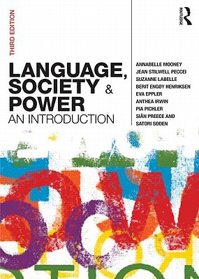 Language, Society and Power: An Introduction - Mooney, Annabelle, and Peccei, Jean Stilwell, and LaBelle, Suzanne