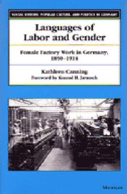 Languages of Labor and Gender: Female Factory Work in Germany, 1850-1914 - Canning, Kathleen