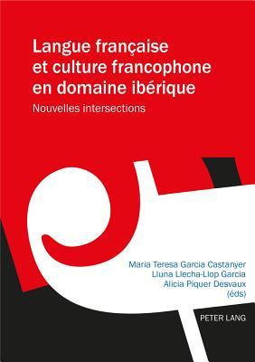Langue Francaise Et Culture Francophone En Domaine Iberique: Nouvelles Intersections - Garcia Castanyer, Maria Teresa (Editor)