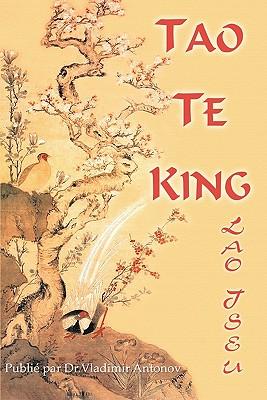 Lao-Tseu. Tao Te King - Antonov, Vladimir (Editor), and Lirette, Christian (Translated by), and Tseu, Lao