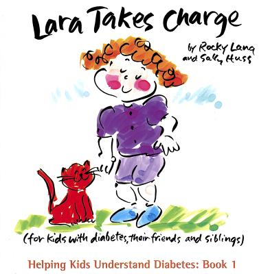 Lara Takes Charge: For Kids with Diabetes, Their Friends and Siblings - Lang, Rocky, and Huss, Sally
