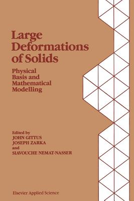 Large Deformations of Solids: Physical Basis and Mathematical Modelling - Gittus, J (Editor)