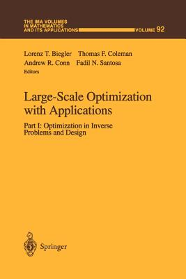 Large-Scale Optimization with Applications: Part I: Optimization in Inverse Problems and Design - Biegler, Lorenz T. (Editor), and Coleman, Thomas F. (Editor), and Conn, Andrew R. (Editor)
