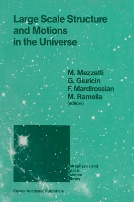 Large Scale Structure and Motions in the Universe: Proceeding of an International Meeting Held in Trieste, Italy, April 6-9, 1988 - Mezzetti, Marino (Editor), and Giuricin, G (Editor), and Mardirossian, F (Editor)