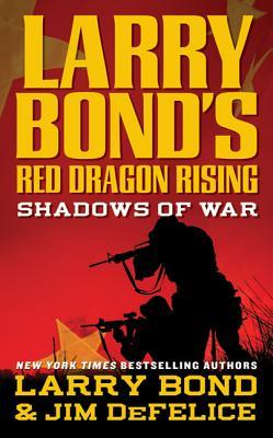 Larry Bond's Red Dragon Rising: Shadows of War: Shadows of War - Bond, Larry, and DeFelice, Jim