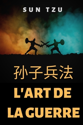 l'art de la guerre - Amiot, Jean-Joseph Marie (Translated by), and Tse, Sun (Narrator), and Zi, Sun (Narrator)