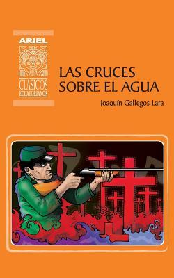 Las cruces sobre el agua - Gallegos Lara, Joaquin