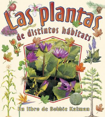 Las Plantas de Distintos Habitats - Kalman, Bobbie, and Sjonger, Rebecca
