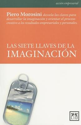 Las Siete Llaves de La Imaginacion (Seven Keys to Imagination) - Morosini, Piero