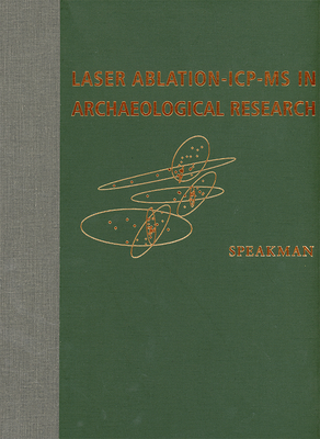 Laser Ablation-Icp-MS in Archaeological Research - Speakman, Robert J, Dr. (Editor), and Neff, Hector (Editor)