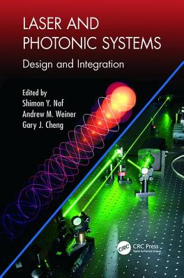 Laser and Photonic Systems: Design and Integration - Nof, Shimon Y. (Editor), and Weiner, Andrew M. (Editor), and Cheng, Gary J. (Editor)