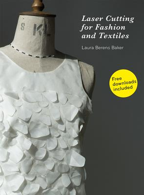 Laser Cutting for Fashion and Textiles - Baker, Laura Berens