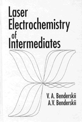 Laser Electrochemistry of Intermediates Tions in Engineering and Physical Sciences - Benderskii, Victor A, and Benderskii, Alexander V