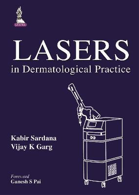 Lasers in Dermatological Practice - Sardana, Kabir, and Garg, Vijay K.