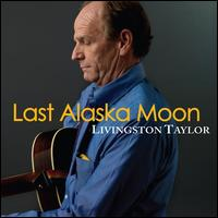 Last Alaska Moon - Livingston Taylor
