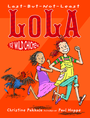 Last-But-Not-Least Lola and the Wild Chicken - Pakkala, Christine