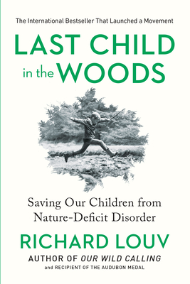 Last Child in the Woods: Saving Our Children from Nature-Deficit Disorder -