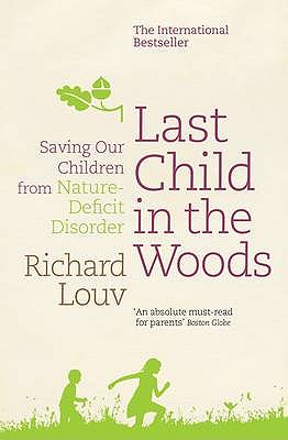 Last Child in the Woods: Saving our Children from Nature-Deficit Disorder - Louv, Richard