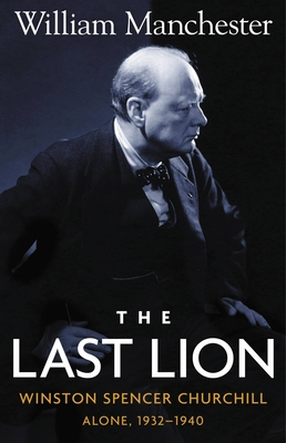 Last Lion, The: Winston Spencer Churchill Alone 1932-1940 - Volume 2 - Manchester, William