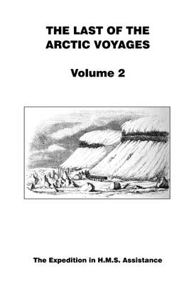 Last of the Arctic Voyages: The Expedition in HMS Assistance Volume 2 -