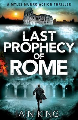 Last Prophecy of Rome - King, Iain