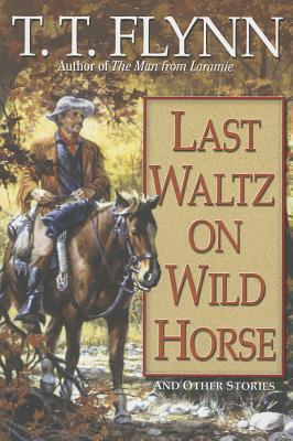 Last Waltz on Wild Horse - Flynn, T T