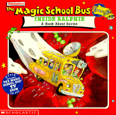 Lastic's the Magic School Bus inside Ralphie: A Book about Germs - Cole, Joanna, and Nadler, Beth