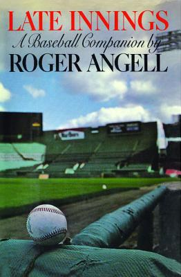 Late Innings - Angell, Roger