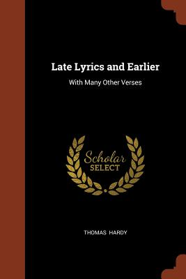 Late Lyrics and Earlier: With Many Other Verses - Hardy, Thomas