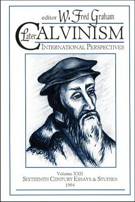 Later Calvinism - Graham, W Fred (Editor)