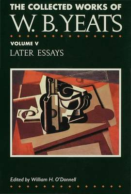 Later Essays - Yeats, W. B., and O'Donnell, William H. (Volume editor), and Finneran, Richard J. (Volume editor)