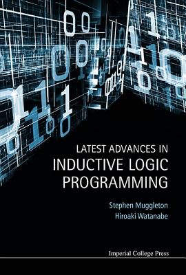 Latest Advances in Inductive Logic Programming - Muggleton, Stephen (Editor), and Watanabe, Hiroaki (Editor)