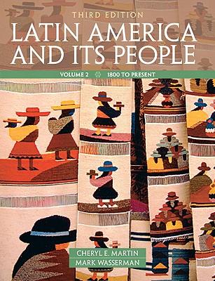Latin America and Its People, Volume 2 - Martin, Cheryl, and Wasserman, Mark