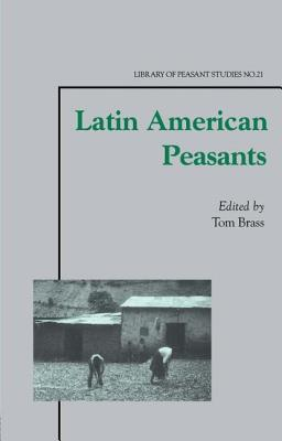 Latin American Peasants - Brass, Tom, Dr. (Editor)