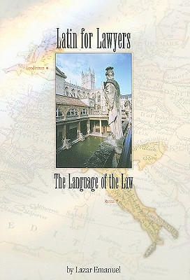 Latin for Lawyers: The Language of the Law - Emanuel, Lazar