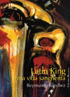 Latin King: Mi Vida Sangrienta - Sanchez, Reymundo, and Abreu, Carlos (Translated by)