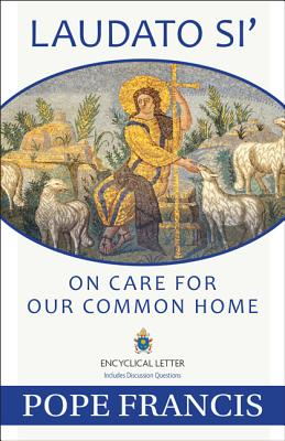 Laudato Si: On Care for Our Common Home - Pope Francis, and Catholic Church