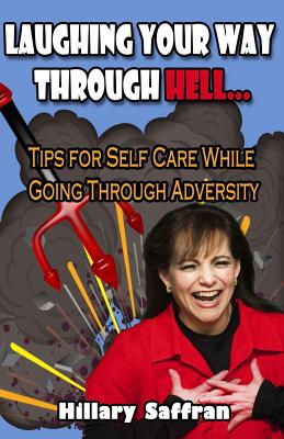 Laughing Your Way Through Hell: Tips for Self-Care While Going Through Adversity - Saffran, Hillary