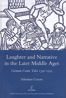 Laughter and Narrative in the Later Middle Ages: German Comic Tales C.1350-1525 - Coxon, Sebastian